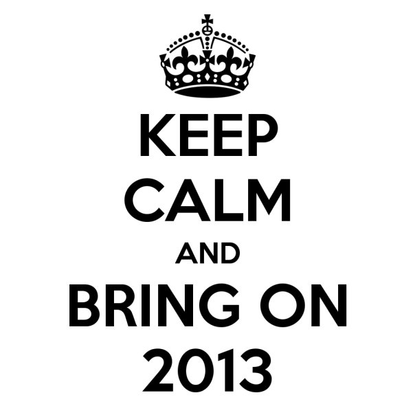 keep-calm-and-bring-on-2013-2