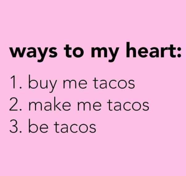 ways-to-my-heart-1-buy-me-tacos-2-make-me-tacos-3-be-tacos-deqzF